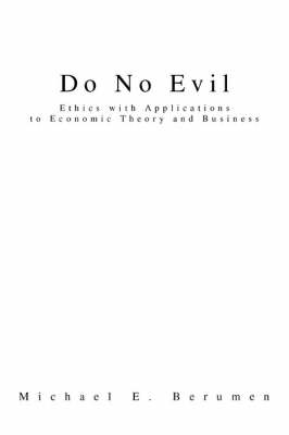 Do No Evil: Ethics with Applications to Economic Theory and Business (Hardback)