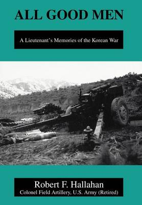All Good Men: A Lieutenant's Memories of the Korean War (Hardback)