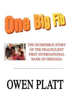 One Big Fib: The Incredible Story of the Fraudulent First International Bank of Grenada (Hardback)