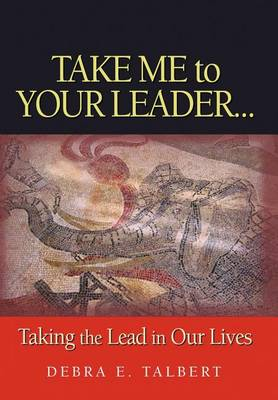 Take Me to Your Leader: Taking the Lead in Our Lives (Hardback)