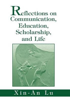 Reflections on Communication, Education, Scholarship, and Life (Hardback)