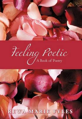 Feeling Poetic: A Book of Poetry (Hardback)