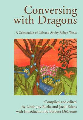 Conversing with Dragons: A Celebration of Life and Art by Robyn Weiss (Hardback)