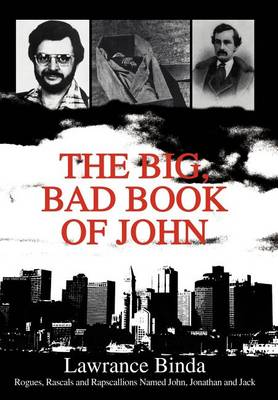 The Big, Bad Book of John: Rogues, Rascals and Rapscallions Named John, Jonathan and Jack (Hardback)