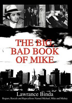 The Big, Bad Book of Mike: Rogues, Rascals and Rapscallions Named Michael, Mike and Mickey (Hardback)