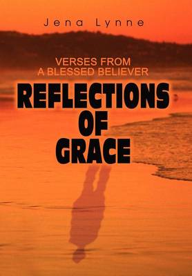 Reflections of Grace: Verses from a Blessed Believer (Hardback)