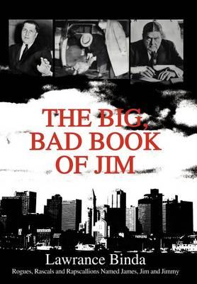 The Big, Bad Book of Jim: Rogues, Rascals and Rapscallions Named James, Jim and Jimmy (Hardback)