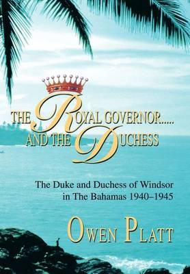 The Royal Governor.....and the Duchess: The Duke and Duchess of Windsor in the Bahamas 1940-1945 (Hardback)