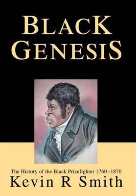 Black Genesis: The History of the Black Prizefighter 1760-1870 (Hardback)