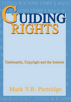 Guiding Rights: Trademarks, Copyright and the Internet (Hardback)
