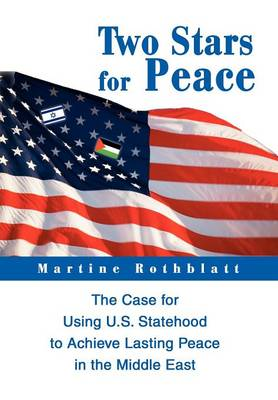 Two Stars for Peace: The Case for Using U.S. Statehood to Achieve Lasting Peace in the Middle East (Hardback)