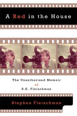 A Red in the House: The Unauthorized Memoir of S.E. Fleischman (Hardback)