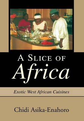 A Slice of Africa: Exotic West African Cuisines (Hardback)