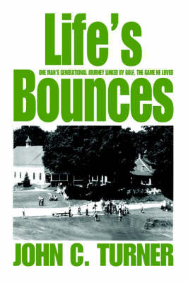Life's Bounces: One Man's Generational Journey Linked by Golf, the Game He Loved (Hardback)