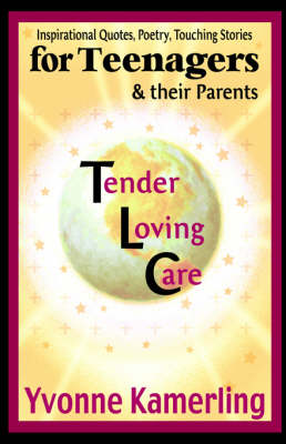 TLC for Teenagers & Their Parents: Inspirational Quotes, Poetry, Touching Stories (Hardback)