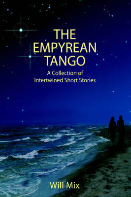 The Empyrean Tango: A Collection of Intertwined Short Stories (Hardback)