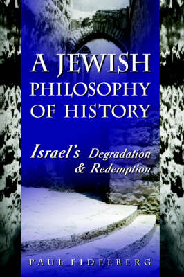 A Jewish Philosophy of History: Israel's Degradation & Redemption (Hardback)