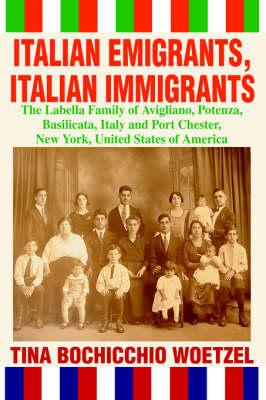 Italian Emigrants, Italian Immigrants: The Labella Family of Avigliano, Potenza, Basilicata, Italy and Port Chester, New York, United States of America (Hardback)