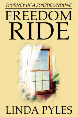 Freedom Ride: Journey of a Suicide Undone (Hardback)