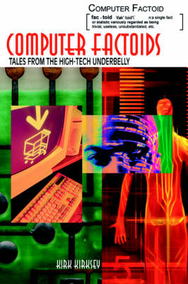 Computer Factoids: Tales from the High-Tech Underbelly (Hardback)