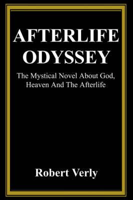 Afterlife Odyssey: The Mystical Novel about God, Heaven and the Afterlife (Hardback)