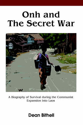 Onh and the Secret War: A Biography of Survival During the Communist Expansion Into Laos (Hardback)