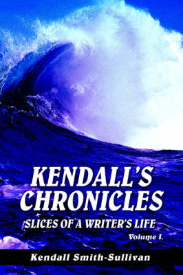 Kendall's Chronicles: Slices of a Writer's Life (Hardback)