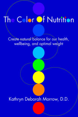 The Color of Nutrition: Create Natural Balance for Our Health, Wellbeing, and Optimal Weight (Hardback)
