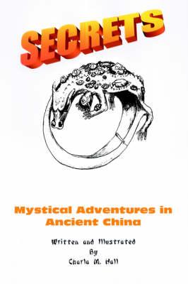 Secrets: Mystical Adventures in Ancient China (Hardback)