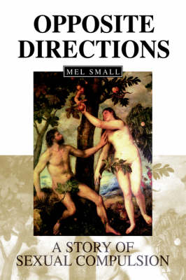 Opposite Directions: A Story of Sexual Compulsion (Hardback)