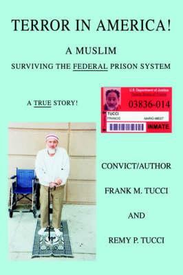 Terror in America!: A Muslim Surviving the Federal Prison System (Hardback)