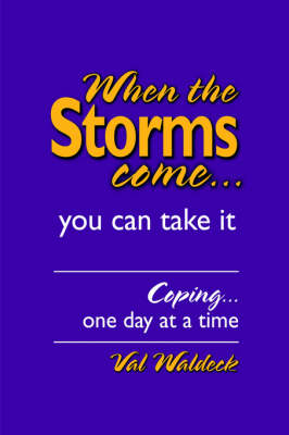 When the Storms Come...You Can Take It: Coping...One Day at a Time (Hardback)