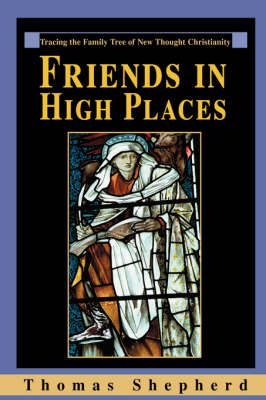 Friends in High Places: Tracing the Family Tree of New Thought Christianity (Hardback)