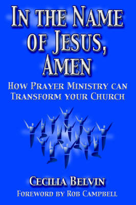 In the Name of Jesus, Amen: How Prayer Ministry Can Transform Your Church (Hardback)