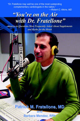 """""""You're on the Air with Dr. Fratellone"""": Answers to Questions Most Frequently Asked about Supplements and Herbs for the Heart (Hardback)"""