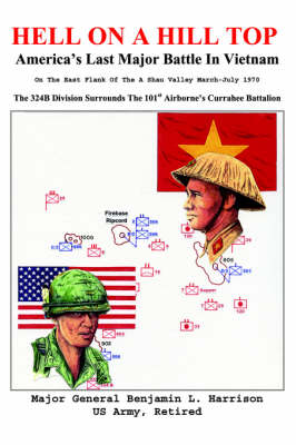 Hell on a Hill Top: America's Last Major Battle in Vietnam (Hardback)