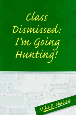 Class Dismissed: I'm Going Hunting! (Hardback)