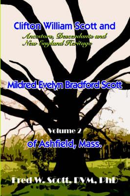 Clifton William Scott and Mildred Evelyn Bradford Scott of Ashfield, Mass.: Volume 1 (Hardback)