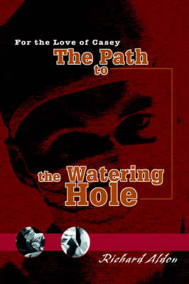 The Path to the Watering Hole: For the Love of Casey (Hardback)