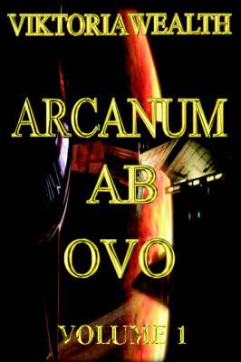 Arcanum AB Ovo: Volume 1 (Hardback)