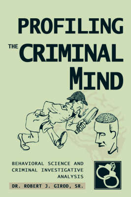 Profiling the Criminal Mind: Behavioral Science and Criminal Investigative Analysis (Hardback)
