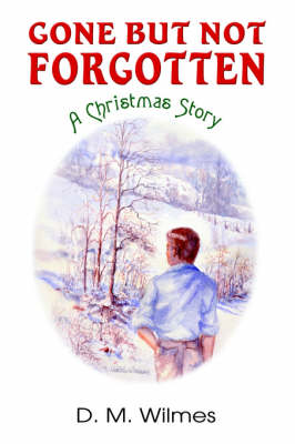 Gone But Not Forgotten: A Christmas Story (Hardback)