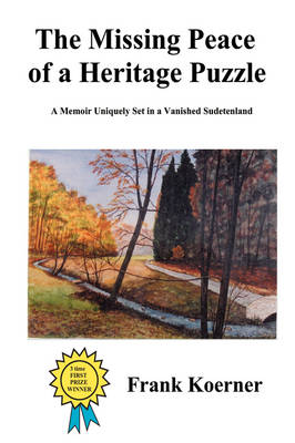 The Missing Peace of a Heritage Puzzle: A Memoir Uniquely Set in a Vanished Sudetenland (Hardback)