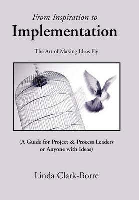 From Inspiration to Implementation: The Art of Making Ideas Fly (Hardback)