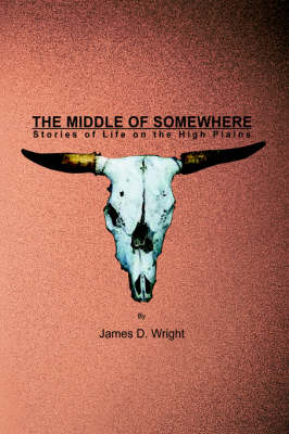 The Middle of Somewhere: Stories of Life on the High Plains (Hardback)