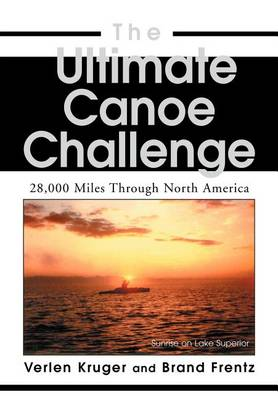 The Ultimate Canoe Challenge: 28,000 Miles Through North America (Hardback)