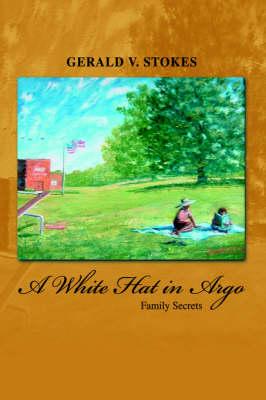 A White Hat in Argo: Family Secrets (Hardback)