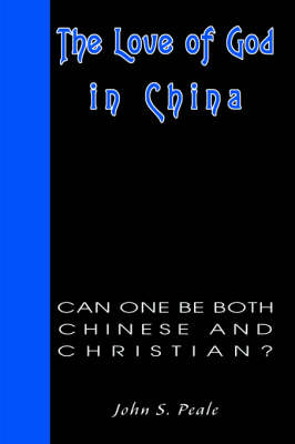 The Love of God in China: Can One Be Both Chinese and Christian? (Hardback)