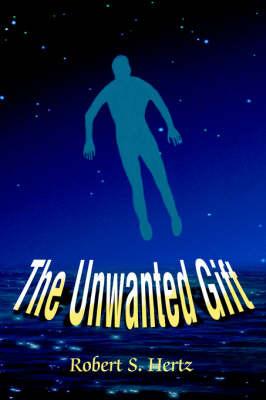 The Unwanted Gift (Hardback)