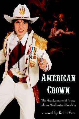 American Crown: The Misadventures of Prince Johnny Washington-Bourbon (Hardback)